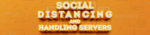 Social Distancing and Handling Servers